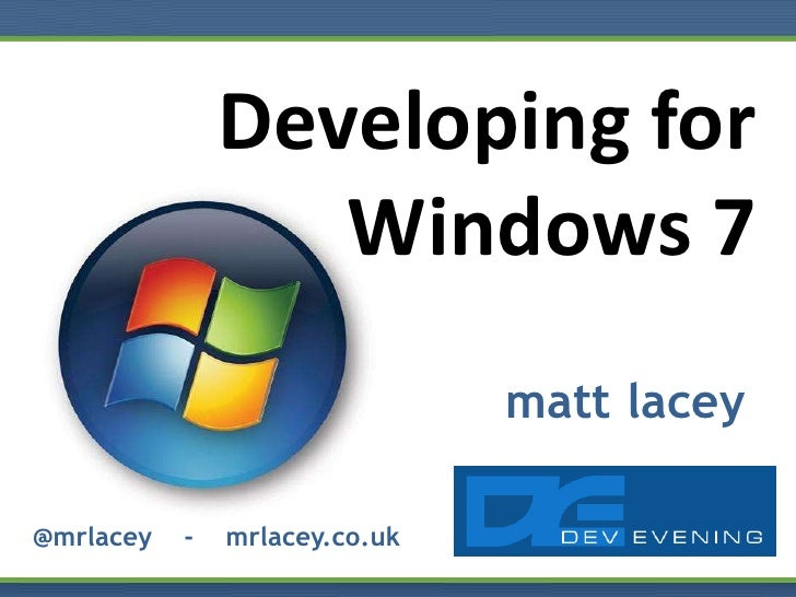 Developing for Windows 7<br />matt lacey<br />@mrlacey    -    mrlacey.co.uk<br />