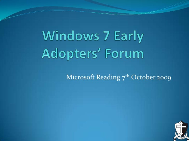 Windows 7 Early Adopters' Forum<br />Microsoft Reading 7th October 2009<br />