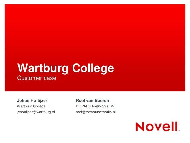 Wartburg CollegeCustomer caseJohan Hoftijzer           Roel van BuerenWartburg College          ROVABU NetWorks BVjehoftij...