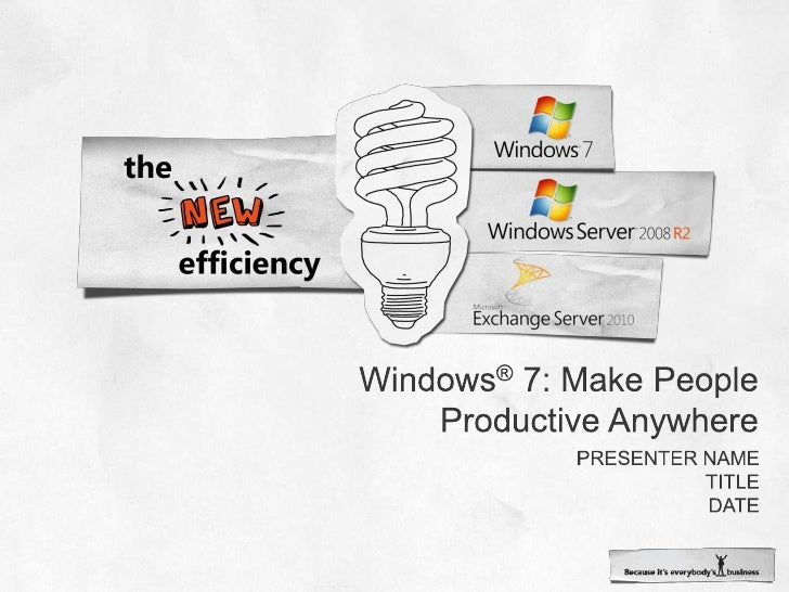 Windows® 7: Make People Productive Anywhere<br />Presenter name<br />Title<br />date<br />