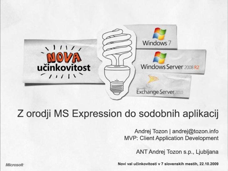 Z orodji MS Expression do sodobnihaplikacij<br />Andrej Tozon | andrej@tozon.info<br />MVP: ClientApplicationDevelopment<b...