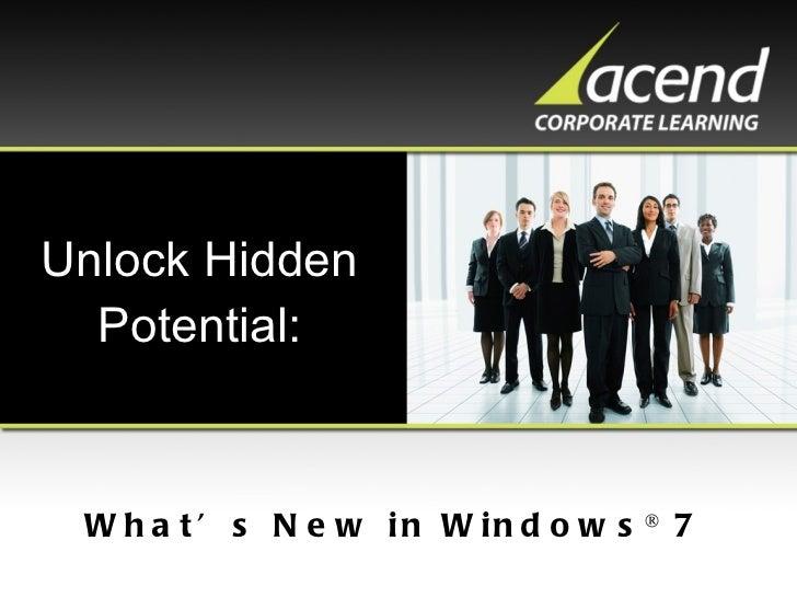 Unlock Hidden Potential: What's New in Windows ®  7