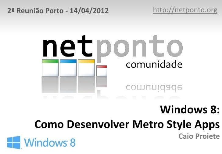 2ª Reunião Porto - 14/04/2012   http://netponto.org                            Windows 8:       Como Desenvolver Metro Sty...