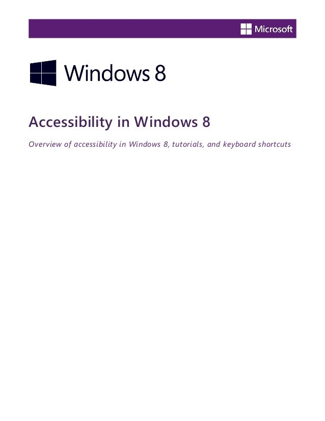 Accessibility in Windows 8 Overview of accessibility in Windows 8, tutorials, and keyboard shortcuts