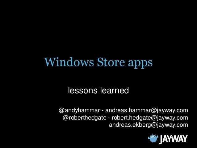 Windows Store apps     lessons learned  @andyhammar - andreas.hammar@jayway.com   @roberthedgate - robert.hedgate@jayway.c...
