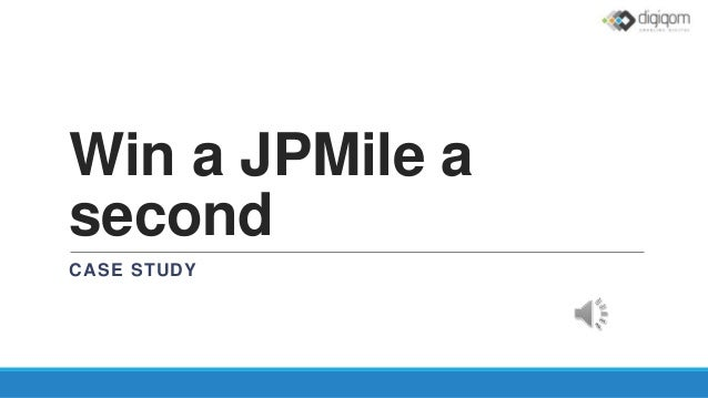 Win a JPMile a second CASE STUDY