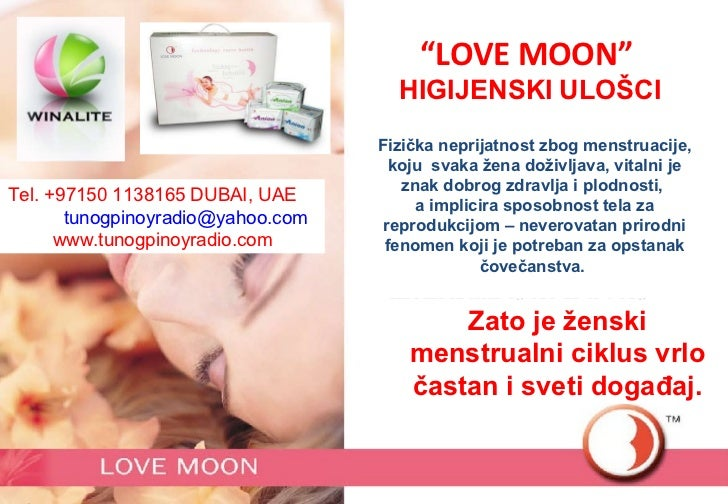 """"""" LOVE MOON""""  HIGIJENSKI   ULOŠCI Fizička neprijat nost  zbog menstruacije, koju  svaka žena doživljava, vitalni je znak d..."""