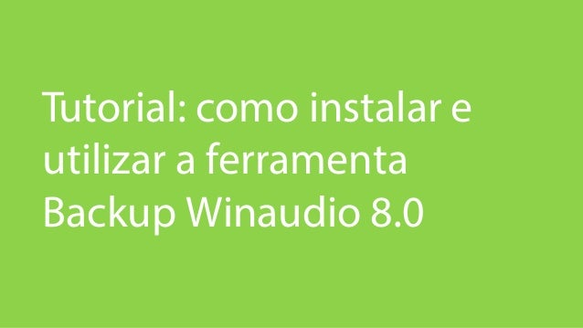 Tutorial: como instalar e utilizar a ferramenta Backup Winaudio 8.0
