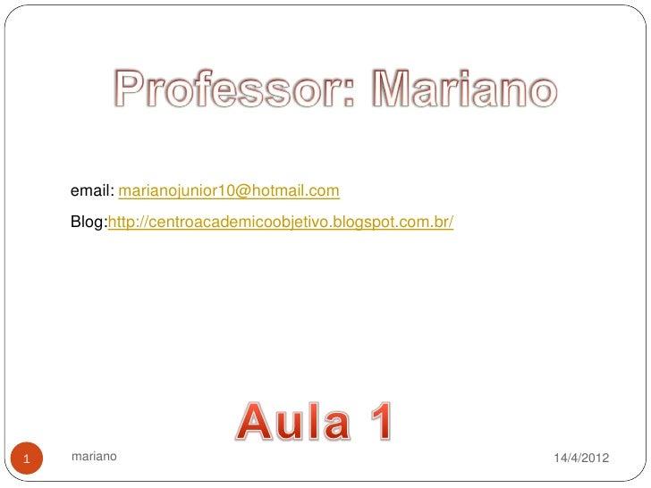 email: marianojunior10@hotmail.com    Blog:http://centroacademicoobjetivo.blogspot.com.br/1   mariano                     ...