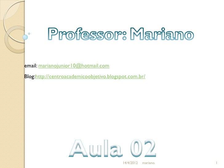 email: marianojunior10@hotmail.comBlog:http://centroacademicoobjetivo.blogspot.com.br/                                    ...