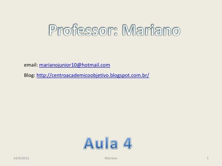 email: marianojunior10@hotmail.com      Blog: http://centroacademicoobjetivo.blogspot.com.br/14/4/2012                    ...