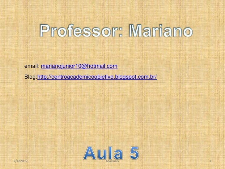 email: marianojunior10@hotmail.com      Blog:http://centroacademicoobjetivo.blogspot.com.br/7/4/2012                      ...