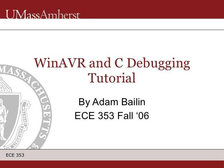 WinAVR and C Debugging Tutorial By Adam Bailin ECE 353 Fall '06