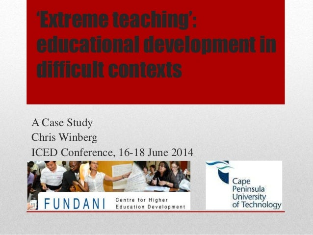 'Extreme teaching': educational development in difficult contexts A Case Study Chris Winberg ICED Conference, 16-18 June 2...