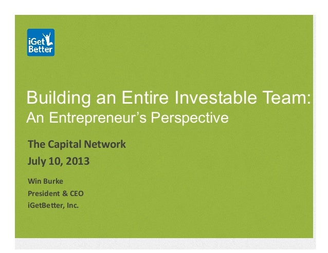Building an Entire Investable Team: An Entrepreneur's Perspective The  Capital  Network   July  10,  2013   Wi...