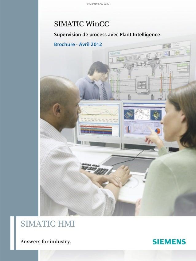 SIMATIC WinCC Supervision de process avec Plant Intelligence Brochure · Avril 2012 SIMATIC HMI Answers for industry. © Sie...