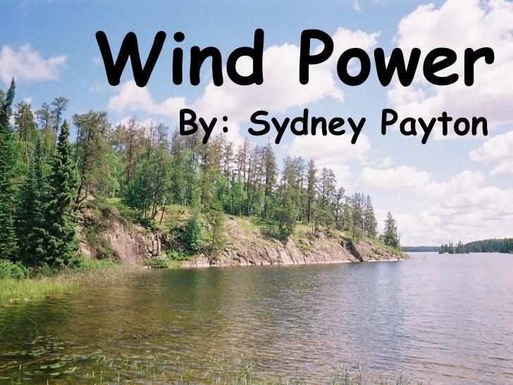 Wind   Power By: Sydney Payton