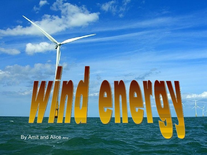 wind energy By Amit and Alice  Amy…