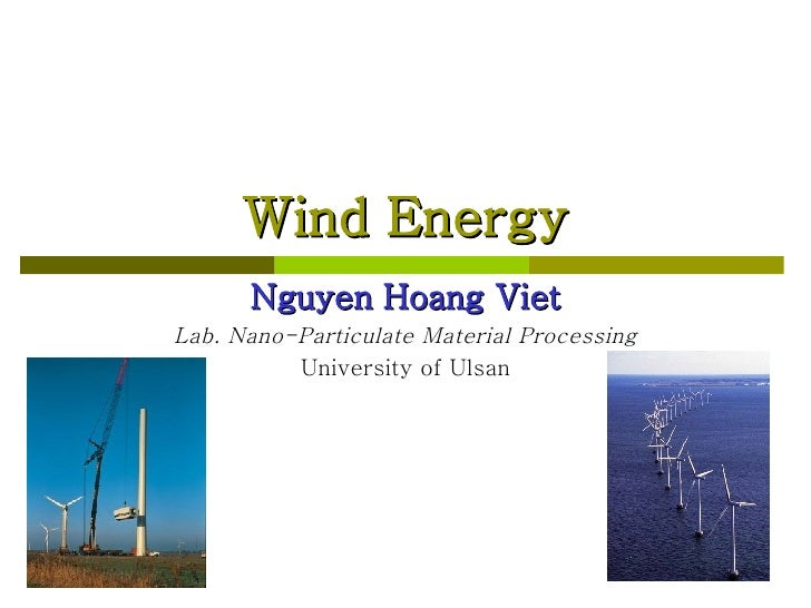 Wind Energy Nguyen Hoang Viet Lab. Nano-Particulate Material Processing University of Ulsan