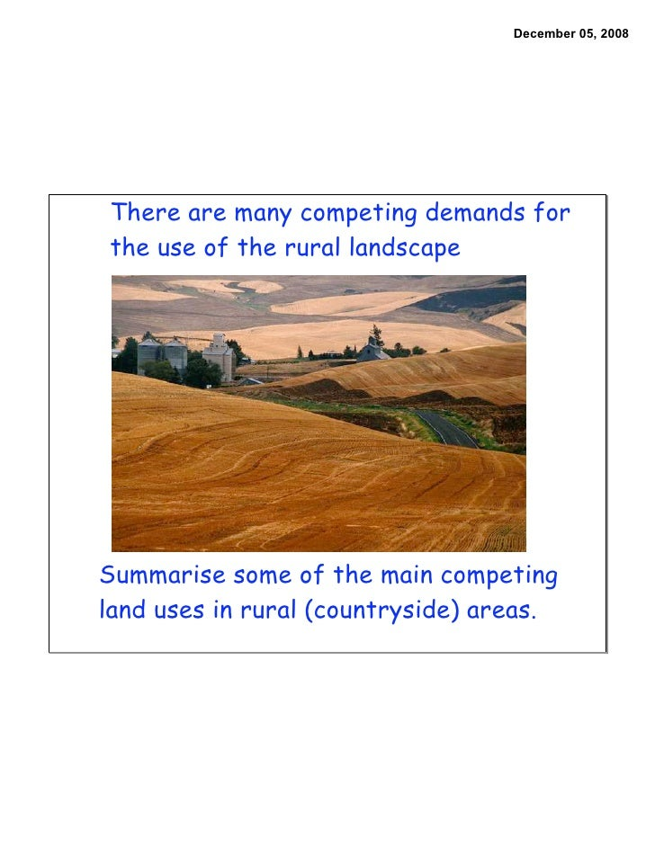 December 05, 2008     There are many competing demands for the use of the rural landscape     Summarise some of the main c...