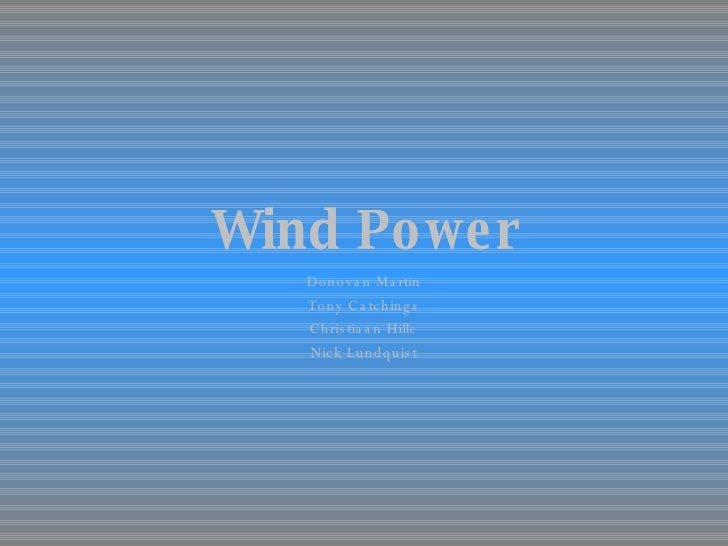 Wind Power Donovan Martin Tony Catchings Christiaan Hille Nick Lundquist