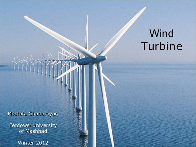 Wind                      TurbineMostafa GhadamyariFerdowsi university  1 of Mashhad           Ken Youssefi / Hsu   Winter...