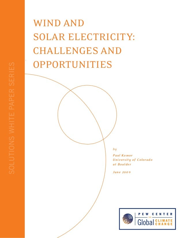 SOLUTIONSWHITEPAPERSERIES Wind and Solar Electricity: Challenges and Opportunities by Paul Komor University of Colorado at...