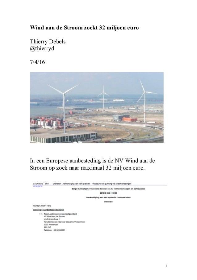 Wind aan de Stroom zoekt 32 miljoen euro Thierry Debels @thierryd 7/4/16 In een Europese aanbesteding is de NV Wind aan de...