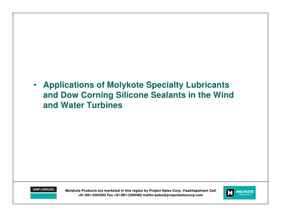 Dow Corning INTERNAL• Applications of Molykote Specialty Lubricants  and Dow Corning Silicone Sealants in the Wind  and Wa...