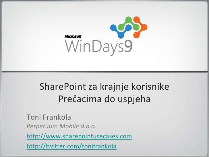 SharePoint za krajnje korisnike         Prečacima do uspjeha Toni Frankola Perpetuum Mobile d.o.o. http://www.sharepointus...