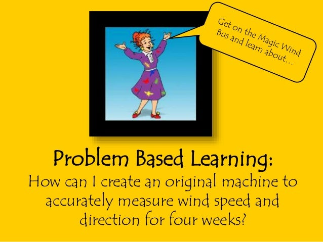 Problem Based Learning: How can I create an original machine to accurately measure wind speed and direction for four weeks?