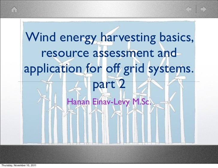 Wind energy harvesting basics,                    resource assessment and                 application for off grid systems...