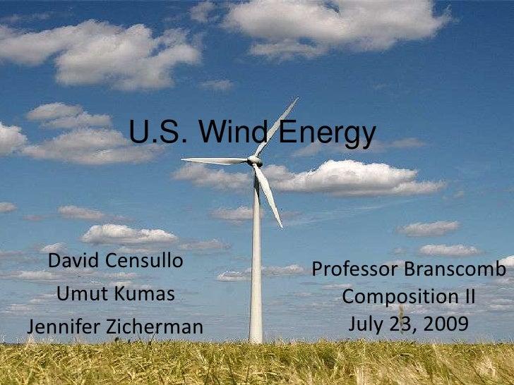 U.S. Wind Energy<br />David Censullo<br />UmutKumas<br />Jennifer Zicherman<br />Professor Branscomb<br />Composition II<b...