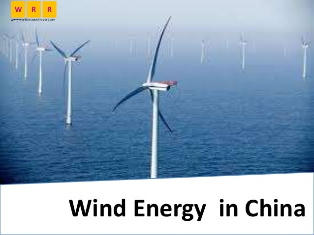 Wind Energy in China W R R www.worldresearchreport.com