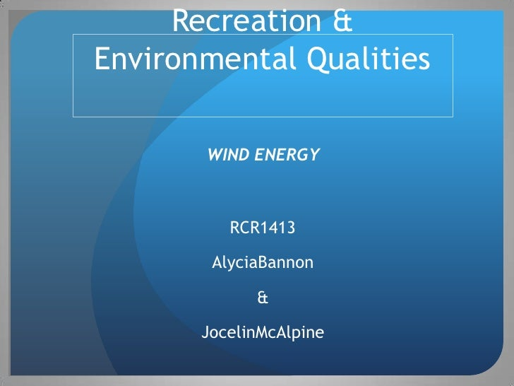 Recreation & Environmental Qualities         WIND ENERGY              RCR1413          AlyciaBannon               &       ...