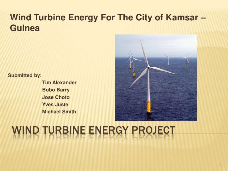 Wind Turbine Energy For The City of Kamsar – Guinea<br />Submitted by:<br />Tim Alexander<br />Bobo Barry<br />Jose Choto<...