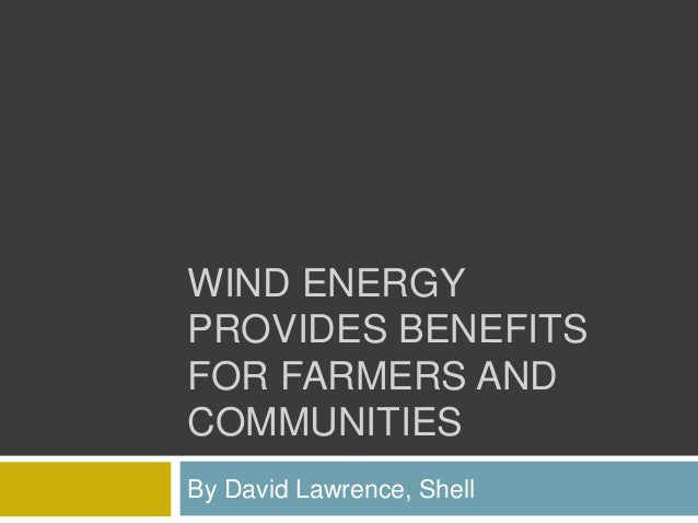 WIND ENERGY PROVIDES BENEFITS FOR FARMERS AND COMMUNITIES By David Lawrence, Shell