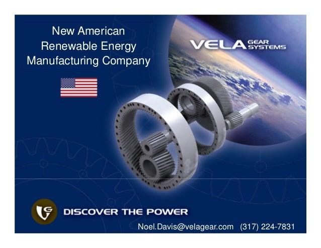 New AmericanRenewable EnergyManufacturing CompanyNoel.Davis@velagear.com (317) 224-7831