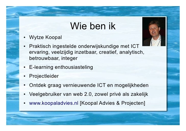 Wie ben ik ●   Wytze Koopal ●   Praktisch ingestelde onderwijskundige met ICT     ervaring, veelzijdig inzetbaar, creatief...