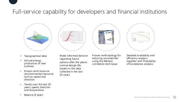 Full-service capability for developers and financial institutions Wind farm re-powering, life extension and decommissionin...