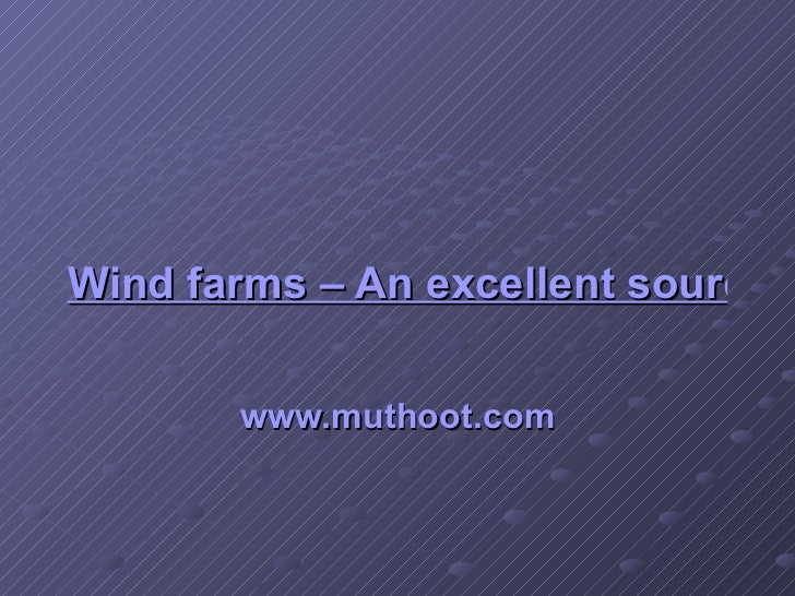 Wind farms – An excellent source of renewable energy www.muthoot.com