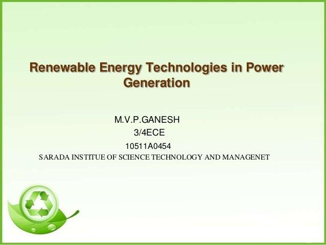 Renewable Energy Technologies in Power             Generation                 M.V.P.GANESH                     3/4ECE     ...