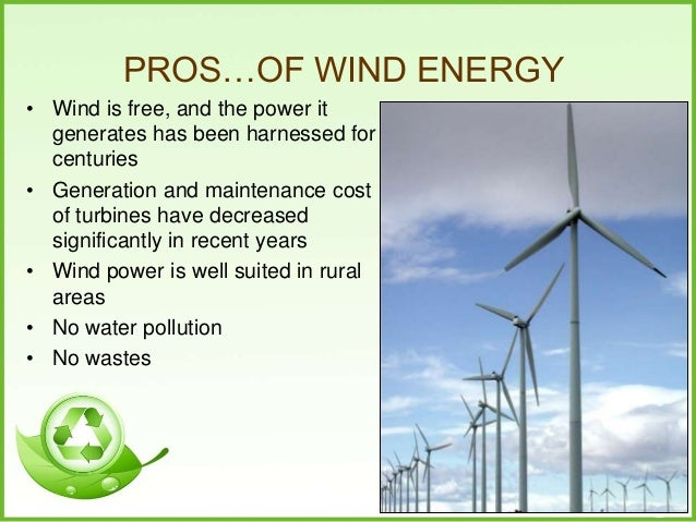 pros and cons of wind energy essay Pros, cons of renewable energy sources here's a rundown of pros and cons of some of the state's renewable energy souces post to facebook  cons: no energy when the wind isn't blowing the .