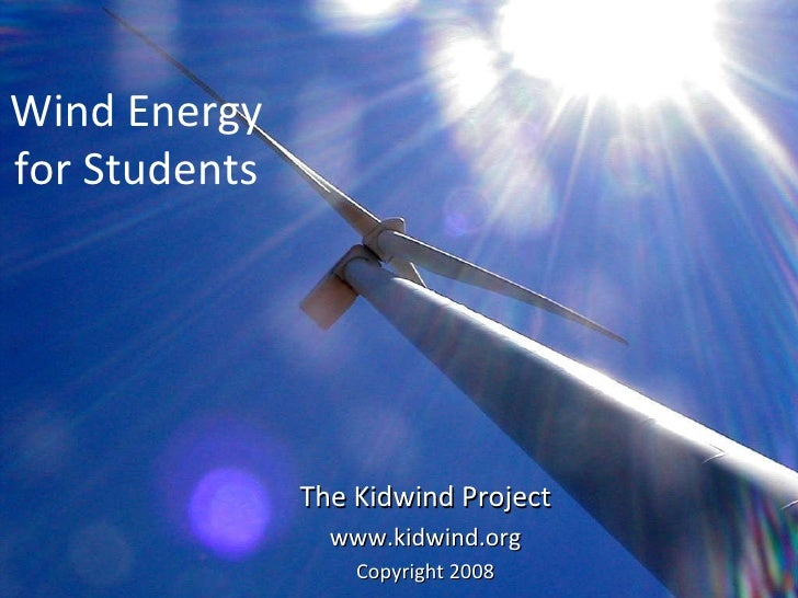 Wind Energy for Students The Kidwind Project www.kidwind.org Copyright 2008