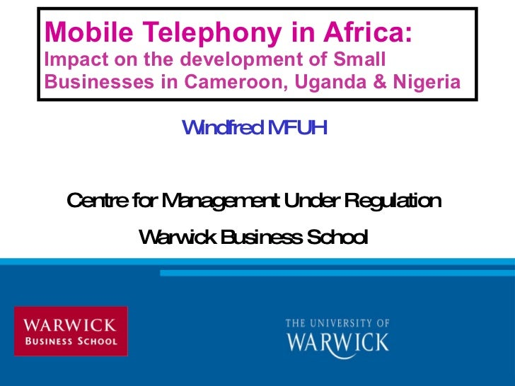 Mobile Telephony in Africa:  Impact on the development of Small Businesses in Cameroon, Uganda & Nigeria Windfred MFUH Cen...