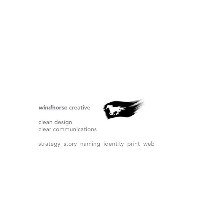windhorse creative  clean design clear communications  strategy story naming identity print web