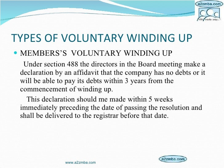TYPES OF VOLUNTARY WINDING UP <ul><li>MEMBERS'S  VOLUNTARY WINDING UP </li></ul><ul><li>Under section 488 the directors in...