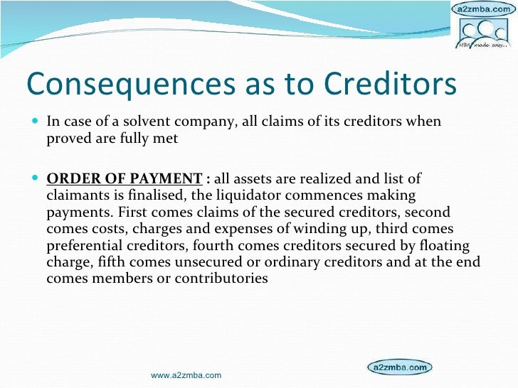 Consequences as to Creditors <ul><li>In case of a solvent company, all claims of its creditors when proved are fully met <...