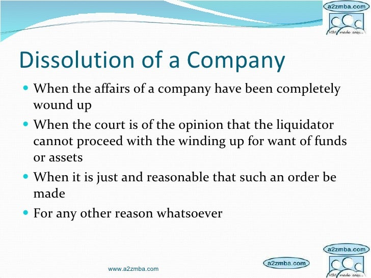 Dissolution of a Company <ul><li>When the affairs of a company have been completely wound up </li></ul><ul><li>When the co...