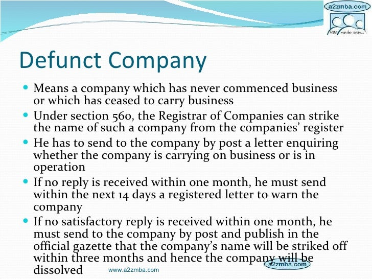 Defunct Company <ul><li>Means a company which has never commenced business or which has ceased to carry business </li></ul...
